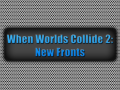 When Worlds Collide 2: New Fronts (Mount & Blade)
