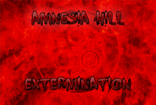 AMNESIA HILL 1 IS NOW EXTERMINATION