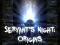 Servant's Night: ~Origins~