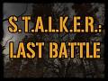 S.T.A.L.K.E.R.: Last Battle (S.T.A.L.K.E.R.: Call of Pripyat)