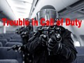 Trouble in Call of Duty