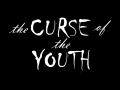The Curse of the Youth