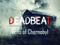 "Echo of Chernobyl ""Deadbeat"""