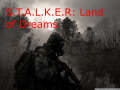 S.T.A.L.K.E.R: Land of Dreams