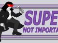 Super Not Important