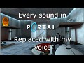 Every sound in Portal replaced with my voice.