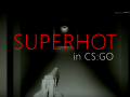 SUPERHOT in CS:GO