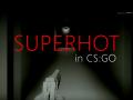 SUPERHOT in CS:GO