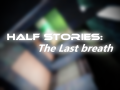 Half Stories: The last breath