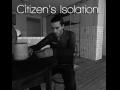 Citizen's Isolation.