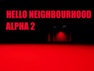 Hello NeighbourHood Alpha 2