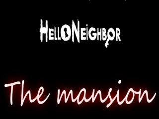 Hello Neighbor The Mansion