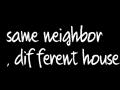 same neighbor, different house.