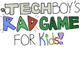 Techboy's Rad Game For Kids