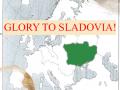 Glory to Sladovia! - An Alternate history/country