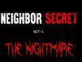 Neighbor Secret act 1