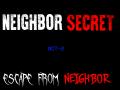Neighbor Secret act 2 Escape from Neighbor