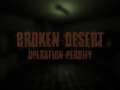 Broken Desert: Operation Perdify