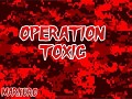 Oporation Toxic
