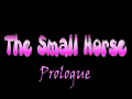 The Small Horse - Prologue [FIXED]