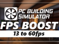 "PC Building Simulator ""Fps Boost Mod by Sceef"""