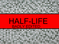 Half-Life: Badly Edited