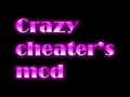 Crazy cheater's mod