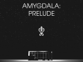 Amygdala: Prelude