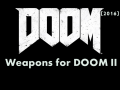 DOOM4 Weapons for DOOM II