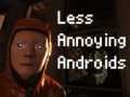 Less Annoying Androids