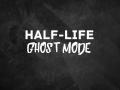 Half-Life: Ghost Mode