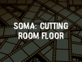 SOMA: Cutting Room Floor