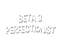 Beta 3 Perfectionist