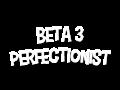 Beta 3 Perfectionist