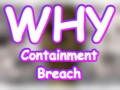 WHY: Containment Breach