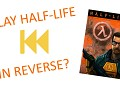 Half-Life in Reverse