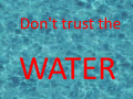 Don't trust the water