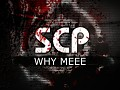 SCP: WHY MEEE