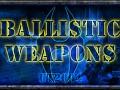 Ballistic Weapons
