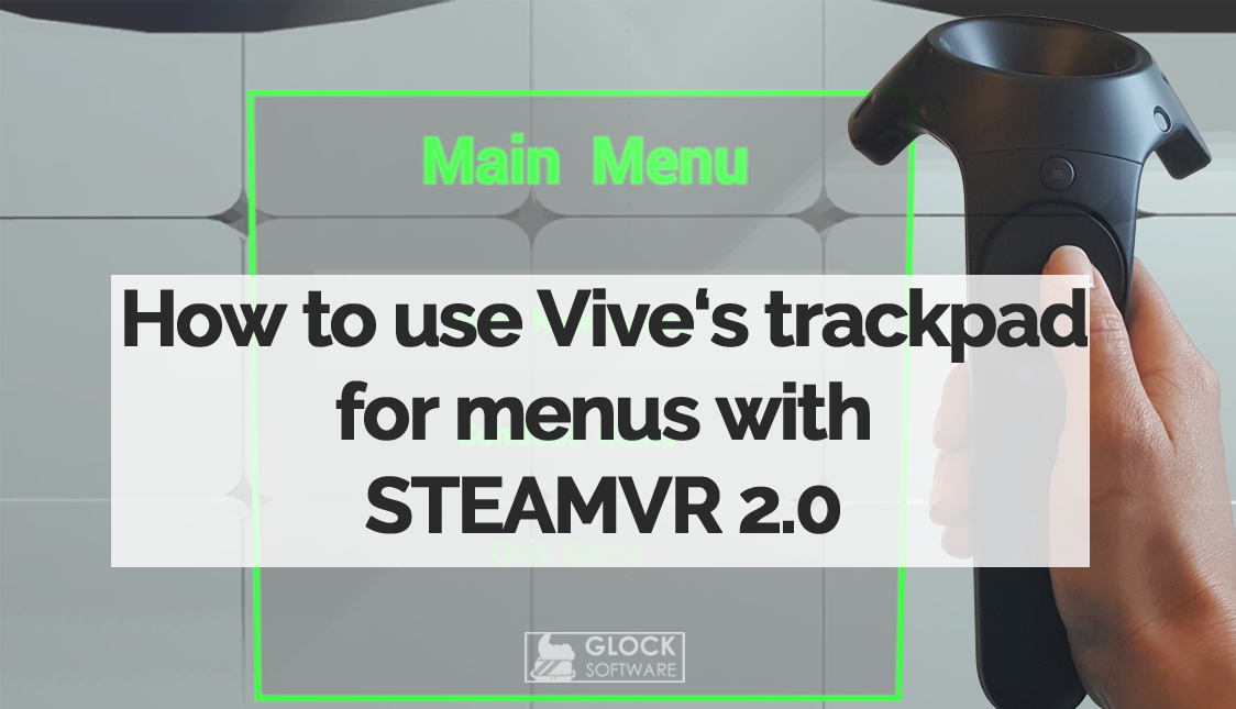 How to use Vive's trackpad for menus using SteamVR 2 0 (Part 1 of 2