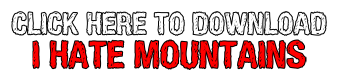 Click here to download I Hate Mountains