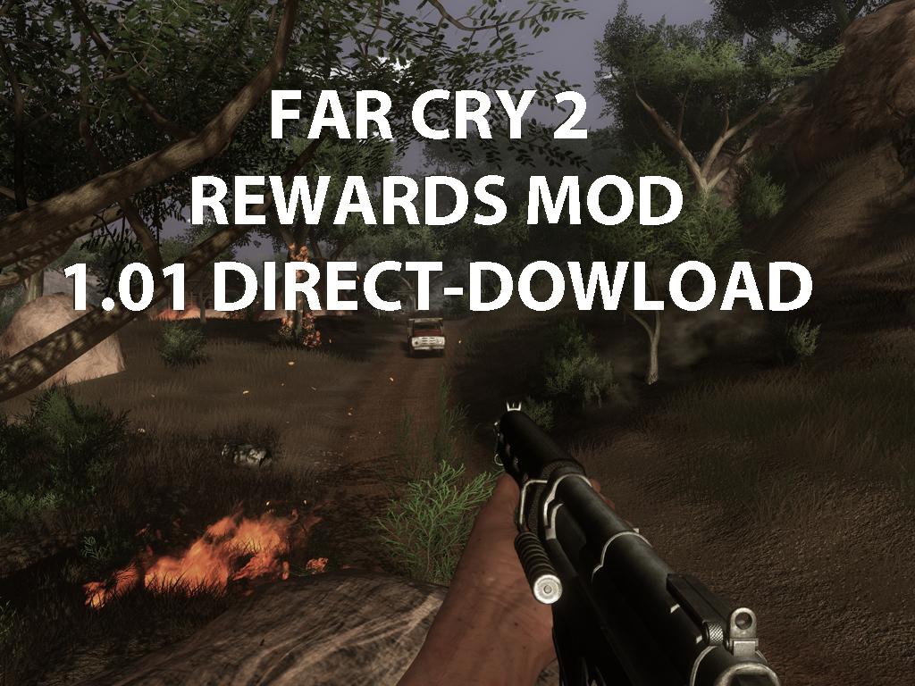 Far Cry 2 Rewards Mod 1 01 Direct Download version file - Mod DB