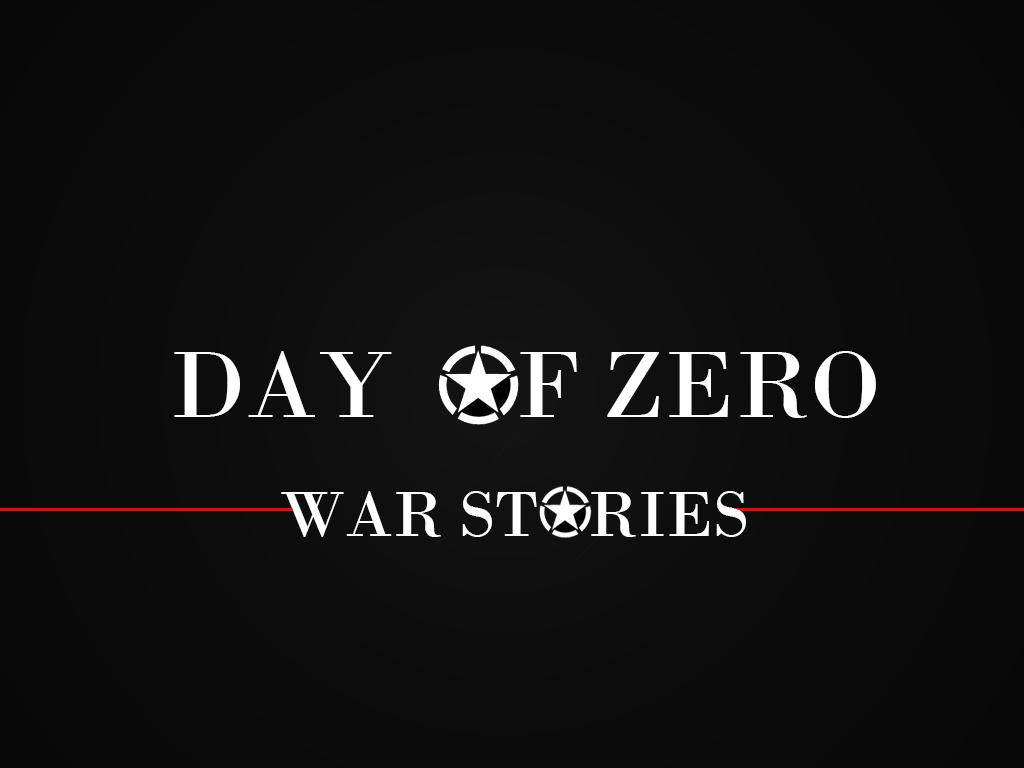 Day of zero war stories