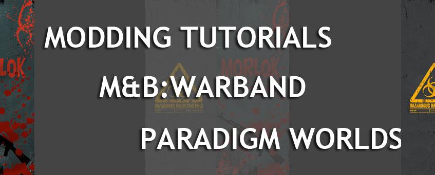 modding tutorials warband paradigm worlds