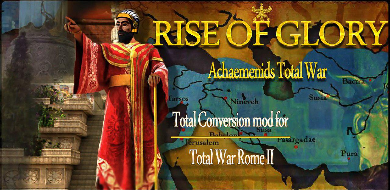 Rise Of Glory-Achaemenids Total War (Overhaul Mod) - Mod DB