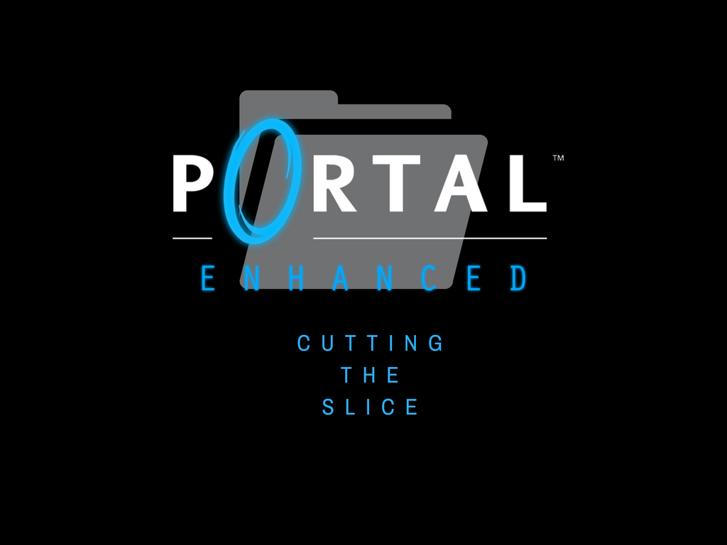 Portal Enhanced   Cutting The Sl