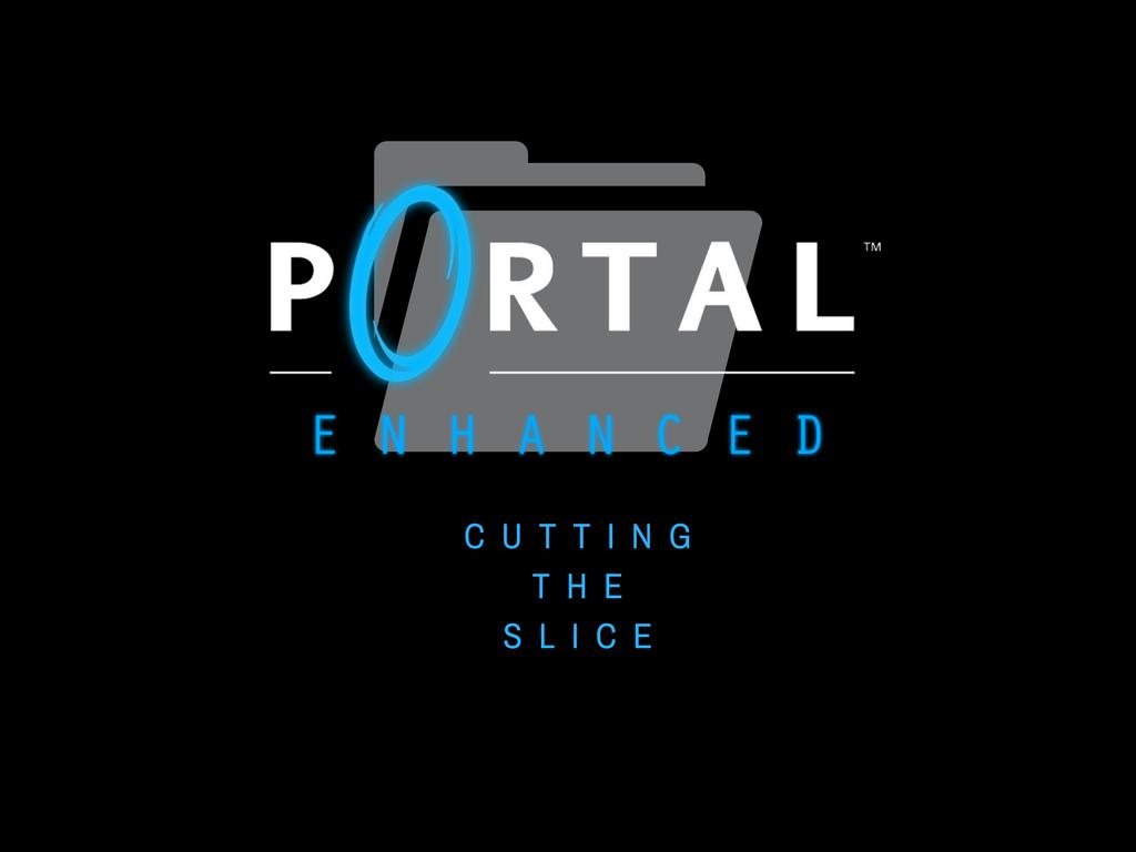 Portal Enhanced   Cutting The Sl