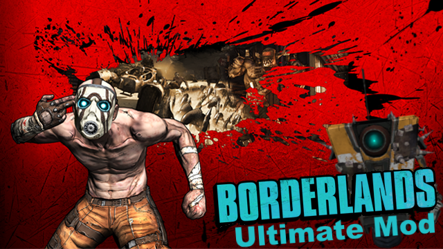 Borderlands Ultimate Mod - Mod DB