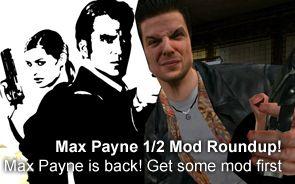Max Payne 1/2 Mod Roundup!